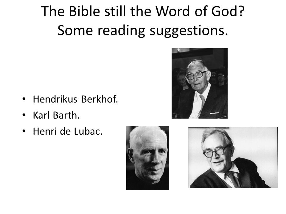 The Bible still the Word of God. Some reading suggestions.