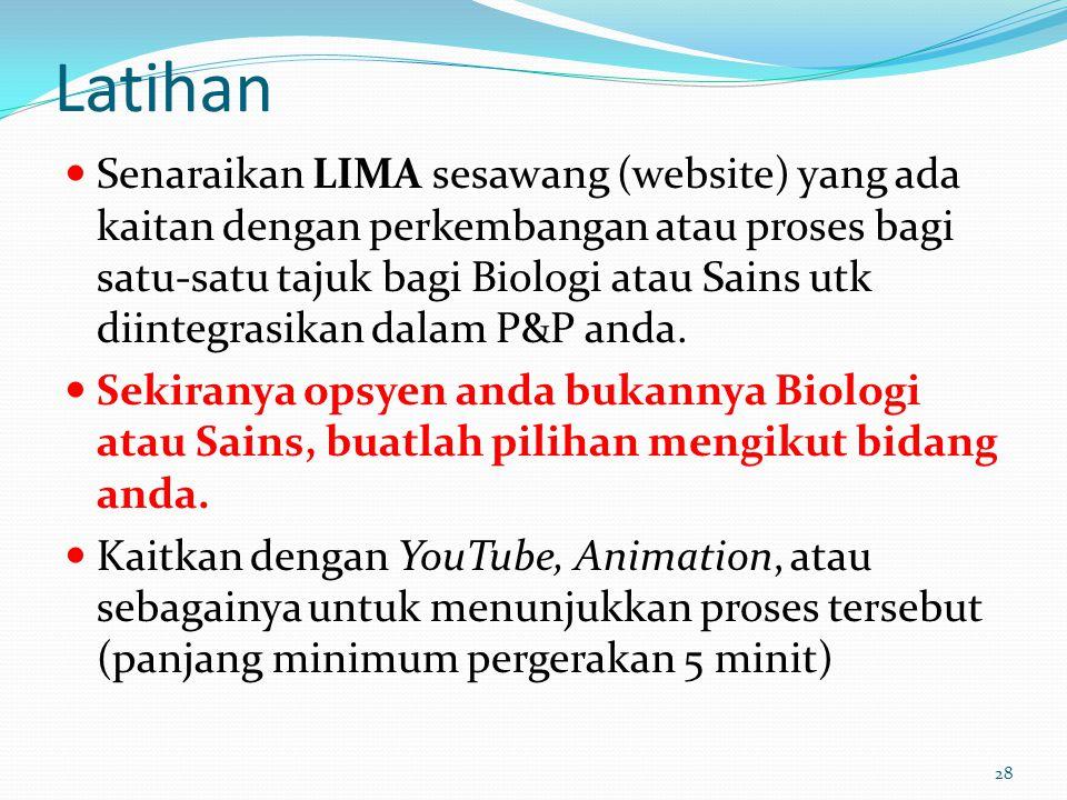 Latihan Senaraikan LIMA sesawang (website) yang ada kaitan dengan perkembangan atau proses bagi satu-satu tajuk bagi Biologi atau Sains utk diintegrasikan dalam P&P anda.