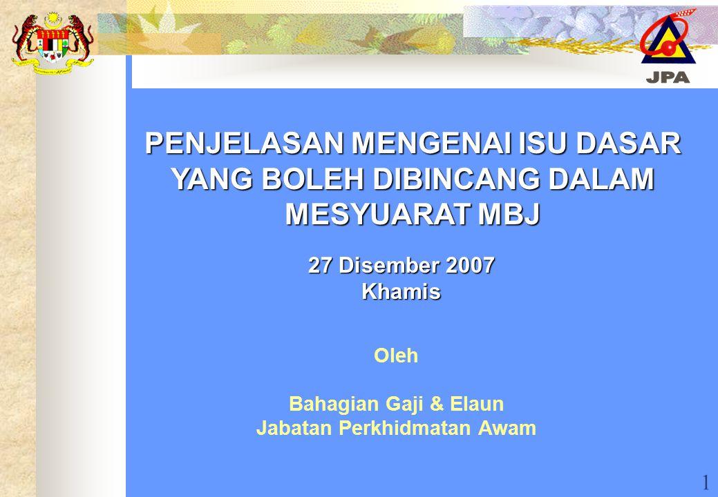 1 Oleh Bahagian Gaji & Elaun Jabatan Perkhidmatan Awam 27 Disember 2007 Khamis PENJELASAN MENGENAI ISU DASAR YANG BOLEH DIBINCANG DALAM MESYUARAT MBJ
