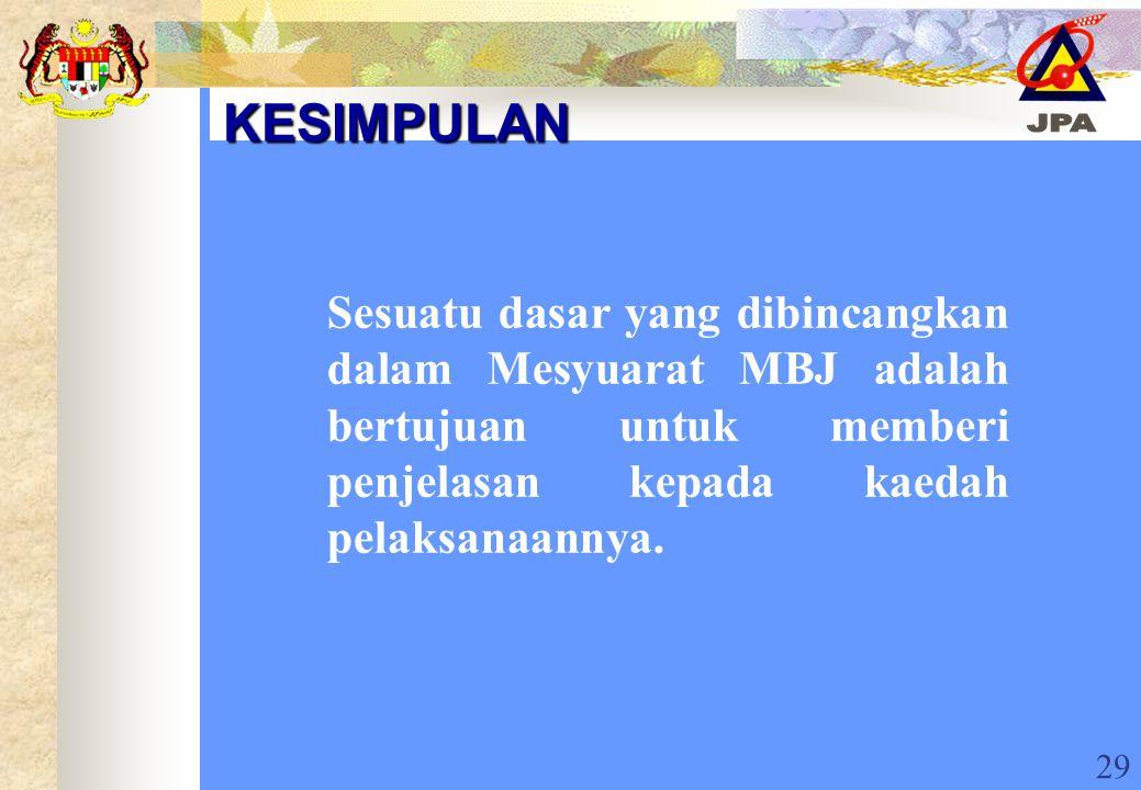 29 KESIMPULAN Sesuatu dasar yang dibincangkan dalam Mesyuarat MBJ adalah bertujuan untuk memberi penjelasan kepada kaedah pelaksanaannya.