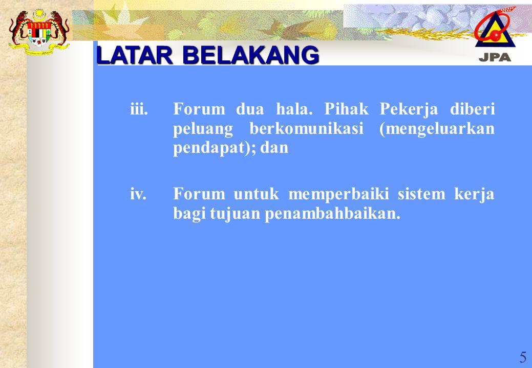 5 LATAR BELAKANG iii.Forum dua hala. Pihak Pekerja diberi peluang berkomunikasi (mengeluarkan pendapat); dan iv.Forum untuk memperbaiki sistem kerja b