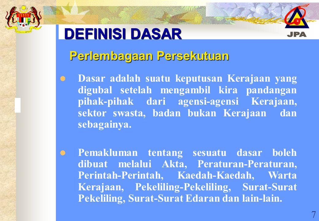 7 DEFINISI DASAR Perlembagaan Persekutuan Dasar adalah suatu keputusan Kerajaan yang digubal setelah mengambil kira pandangan pihak-pihak dari agensi-