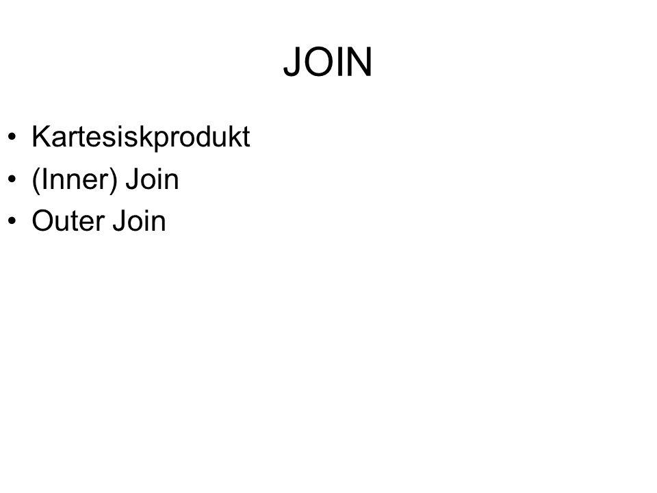 JOIN Kartesiskprodukt (Inner) Join Outer Join
