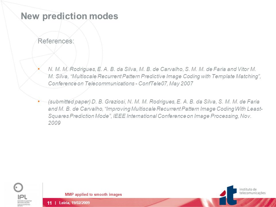 11 MMP applied to smooth images | Leiria, 19/02/2009 New prediction modes References: N. M. M. Rodrigues, E. A. B. da Silva, M. B. de Carvalho, S. M.