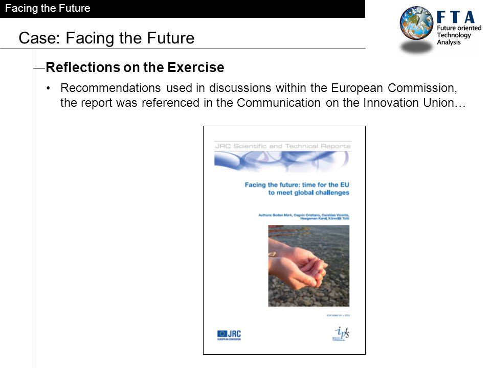 Facing the Future Case: Facing the Future Reflections on the Exercise Recommendations used in discussions within the European Commission, the report was referenced in the Communication on the Innovation Union…