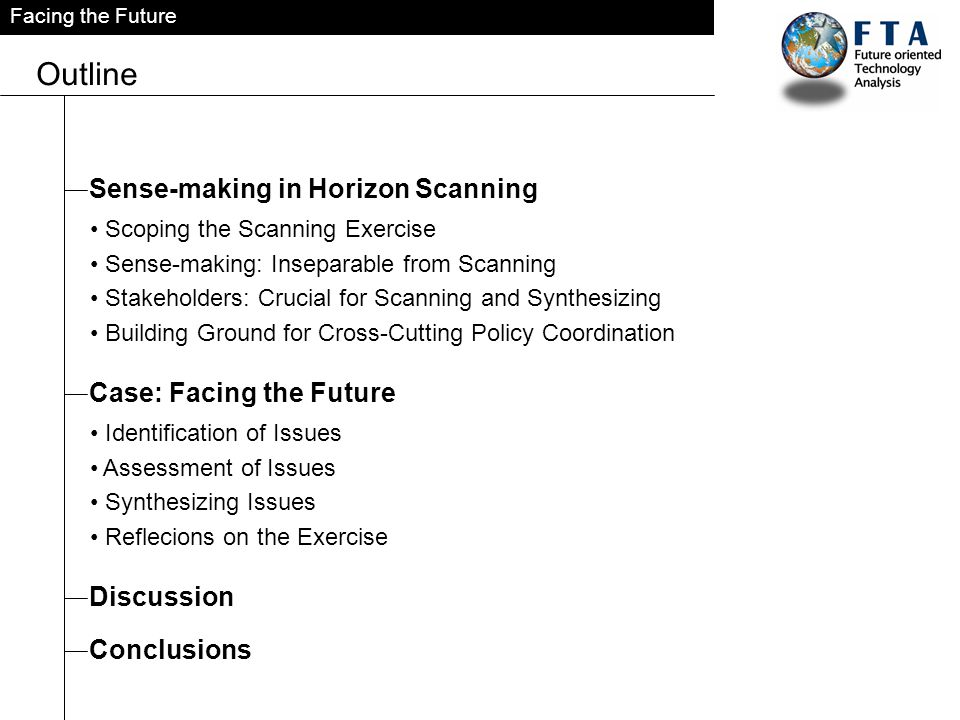 Facing the Future Outline Scoping the Scanning Exercise Sense-making: Inseparable from Scanning Stakeholders: Crucial for Scanning and Synthesizing Building Ground for Cross-Cutting Policy Coordination Sense-making in Horizon Scanning Identification of Issues Assessment of Issues Synthesizing Issues Reflecions on the Exercise Case: Facing the Future Discussion Conclusions