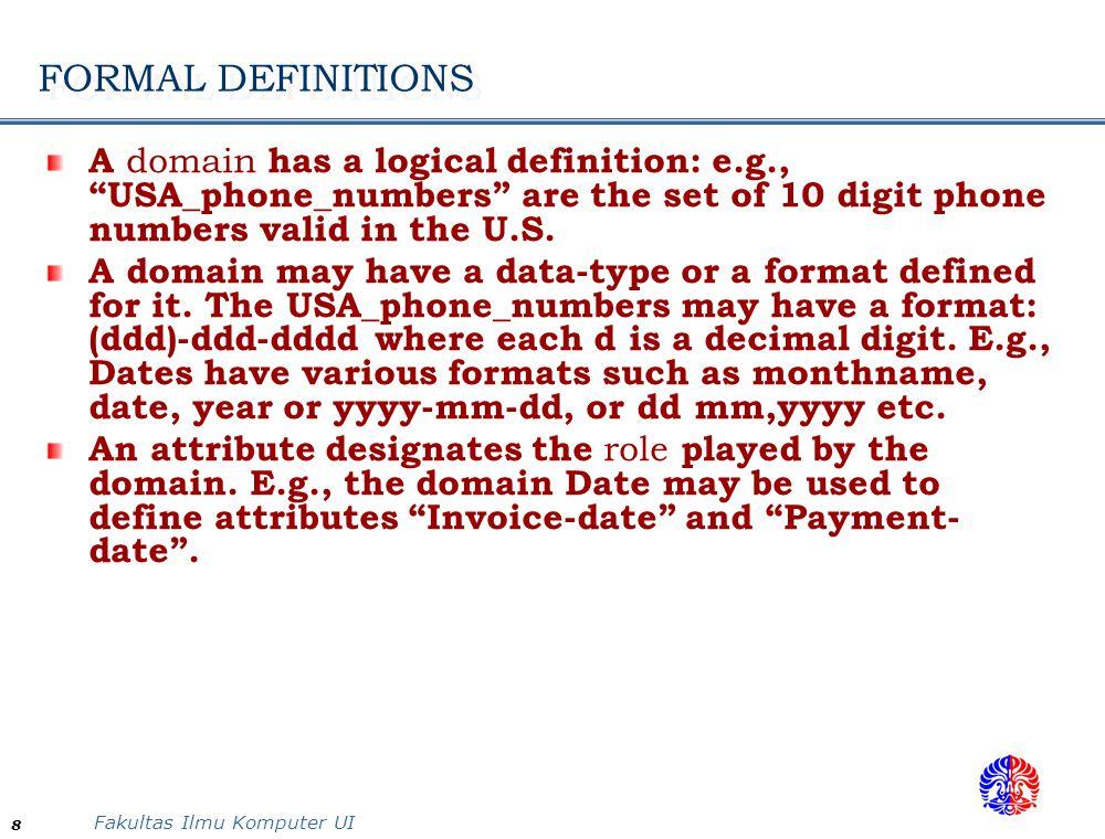 Fakultas Ilmu Komputer UI 19 Characteristics of Relations No Duplicate Tuples It is a Set.