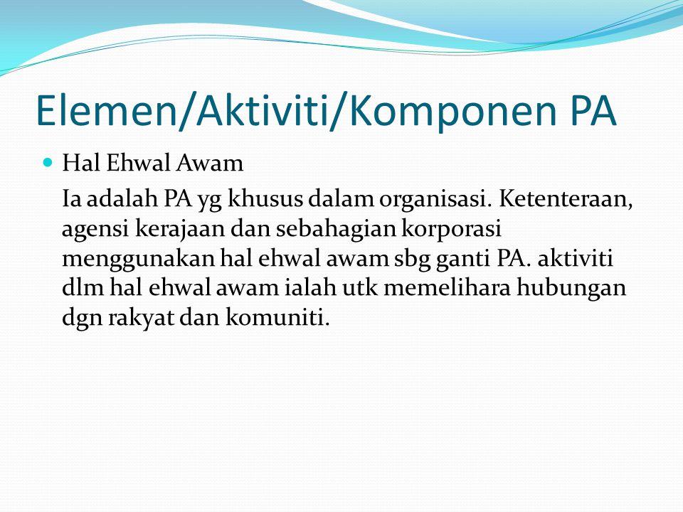 Elemen/Aktiviti/Komponen PA Hal Ehwal Awam Ia adalah PA yg khusus dalam organisasi. Ketenteraan, agensi kerajaan dan sebahagian korporasi menggunakan