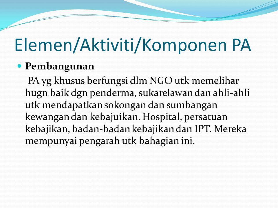 Elemen/Aktiviti/Komponen PA Pembangunan PA yg khusus berfungsi dlm NGO utk memelihar hugn baik dgn penderma, sukarelawan dan ahli-ahli utk mendapatkan