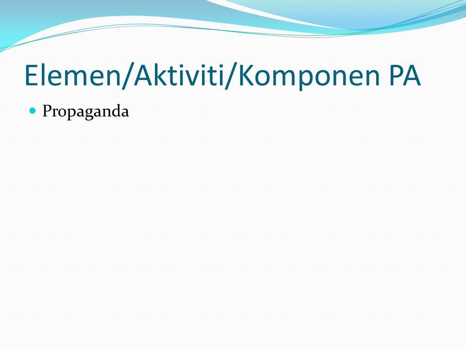 Elemen/Aktiviti/Komponen PA Propaganda