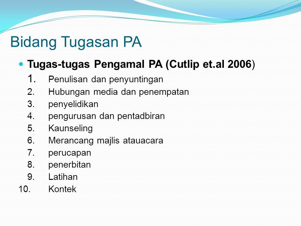 Bidang Tugasan PA Tugas-tugas Pengamal PA (Cutlip et.al 2006) 1. Penulisan dan penyuntingan 2.Hubungan media dan penempatan 3.penyelidikan 4.pengurusa