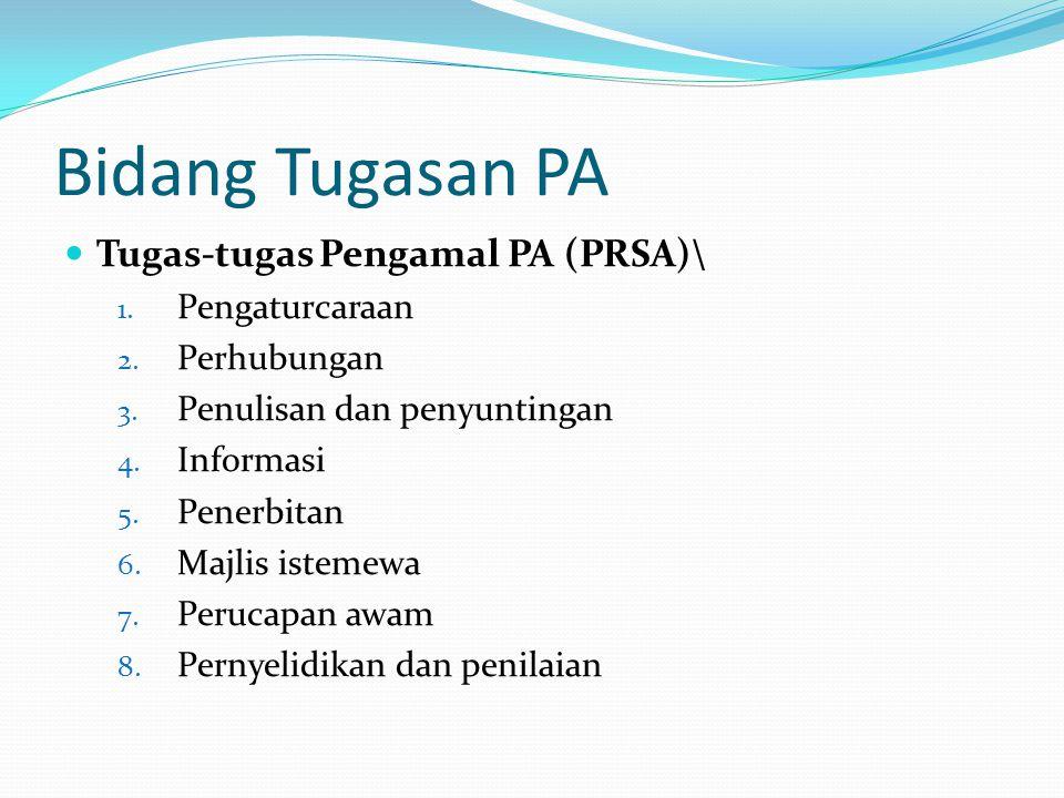Bidang Tugasan PA Tugas-tugas Pengamal PA (PRSA)\ 1. Pengaturcaraan 2. Perhubungan 3. Penulisan dan penyuntingan 4. Informasi 5. Penerbitan 6. Majlis