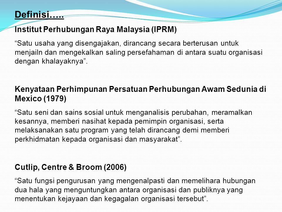 "Definisi….. Institut Perhubungan Raya Malaysia (IPRM) ""Satu usaha yang disengajakan, dirancang secara berterusan untuk menjailn dan mengekalkan saling"