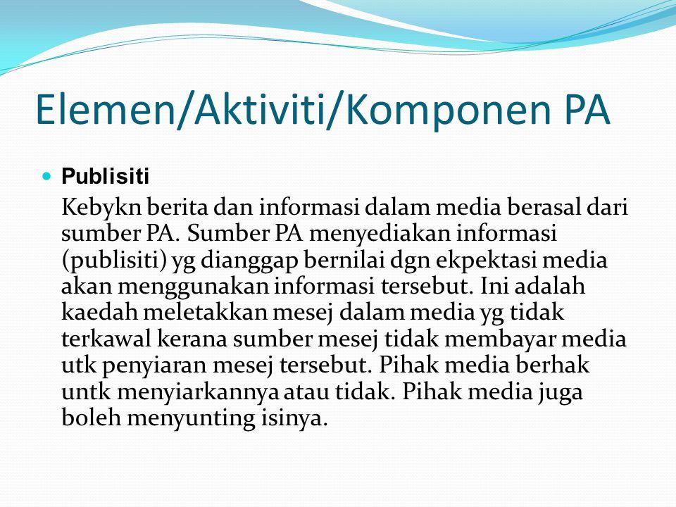Elemen/Aktiviti/Komponen PA Publisiti Kebykn berita dan informasi dalam media berasal dari sumber PA. Sumber PA menyediakan informasi (publisiti) yg d