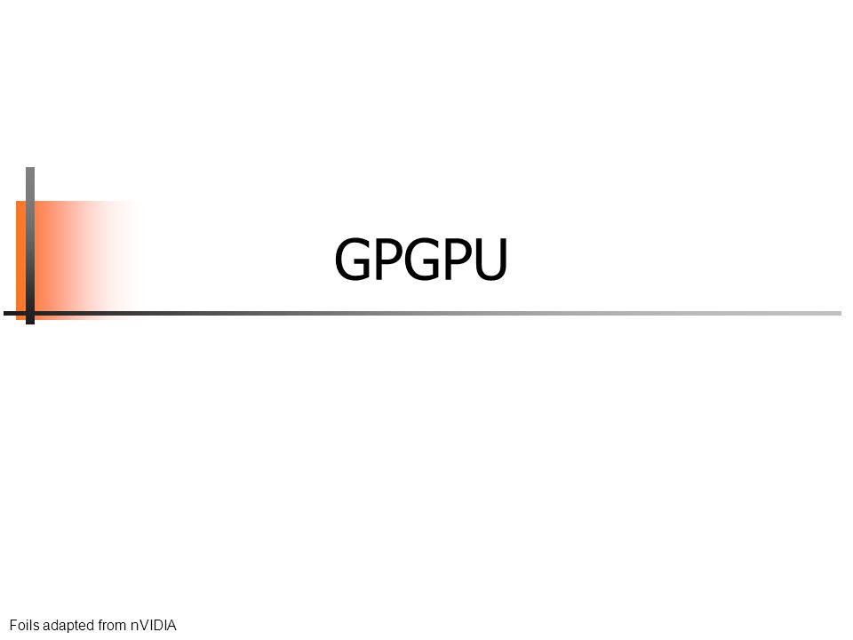 GPGPU Foils adapted from nVIDIA