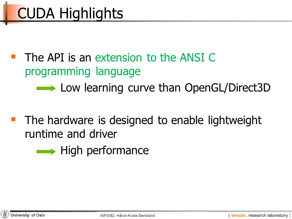 INF5062, Pål Halvorsen and Carsten Griwodz University of Oslo CUDA Highlights  The API is an extension to the ANSI C programming language Low learnin