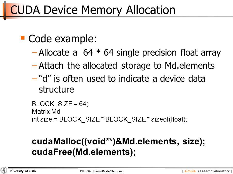 INF5062, Pål Halvorsen and Carsten Griwodz University of Oslo CUDA Device Memory Allocation  Code example: −Allocate a 64 * 64 single precision float
