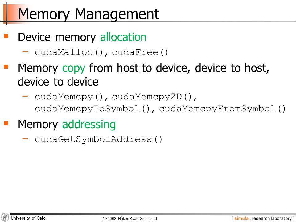 INF5062, Pål Halvorsen and Carsten Griwodz University of Oslo Memory Management  Device memory allocation − cudaMalloc(), cudaFree()  Memory copy fr