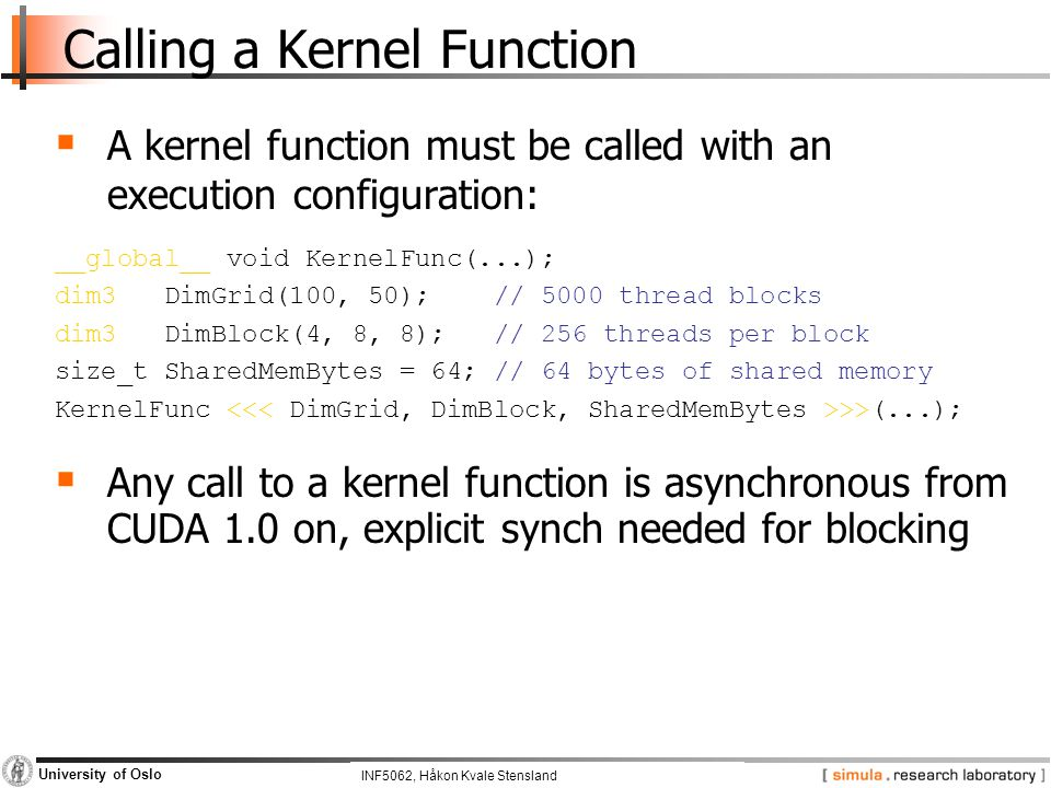 INF5062, Pål Halvorsen and Carsten Griwodz University of Oslo Calling a Kernel Function  A kernel function must be called with an execution configura