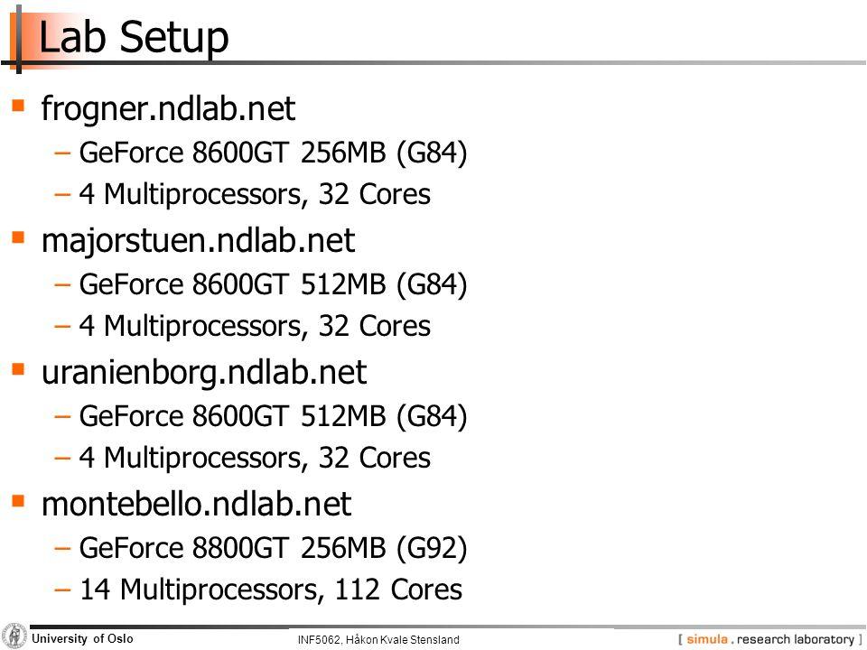 INF5062, Pål Halvorsen and Carsten Griwodz University of Oslo Lab Setup  frogner.ndlab.net −GeForce 8600GT 256MB (G84) −4 Multiprocessors, 32 Cores 