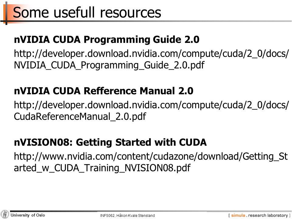 INF5062, Pål Halvorsen and Carsten Griwodz University of Oslo Some usefull resources nVIDIA CUDA Programming Guide 2.0 http://developer.download.nvidi