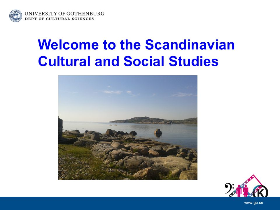 www.gu.se Welcome to the Scandinavian Cultural and Social Studies