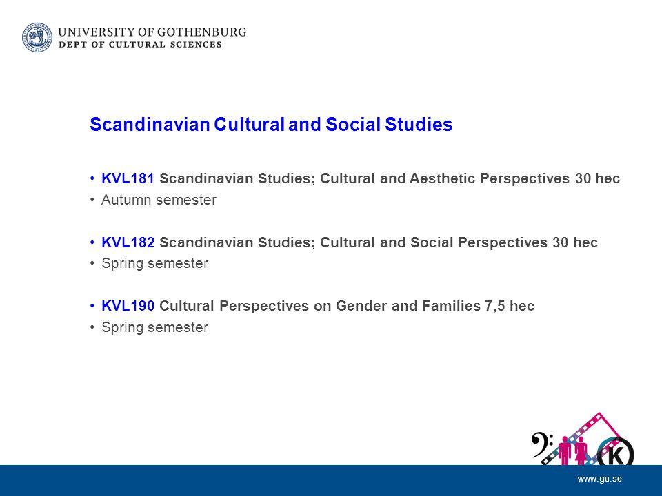www.gu.se Scandinavian Cultural and Social Studies KVL181 Scandinavian Studies; Cultural and Aesthetic Perspectives 30 hec Autumn semester KVL182 Scan