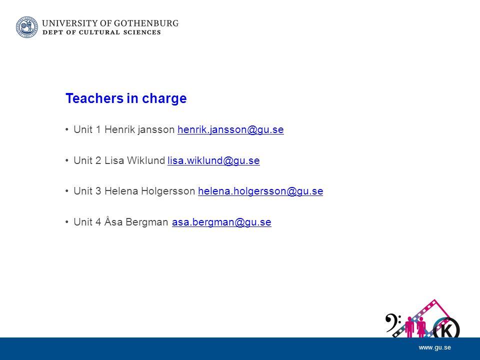 www.gu.se Teachers in charge Unit 1 Henrik jansson henrik.jansson@gu.sehenrik.jansson@gu.se Unit 2 Lisa Wiklund lisa.wiklund@gu.selisa.wiklund@gu.se Unit 3 Helena Holgersson helena.holgersson@gu.sehelena.holgersson@gu.se Unit 4 Åsa Bergman asa.bergman@gu.seasa.bergman@gu.se