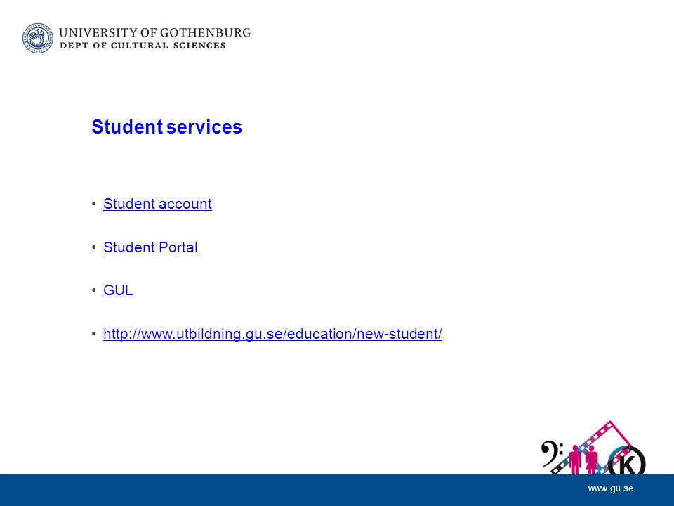 www.gu.se Student services Student account Student Portal GUL http://www.utbildning.gu.se/education/new-student/