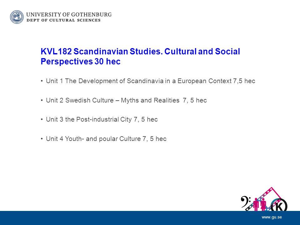 www.gu.se KVL182 Scandinavian Studies. Cultural and Social Perspectives 30 hec Unit 1 The Development of Scandinavia in a European Context 7,5 hec Uni