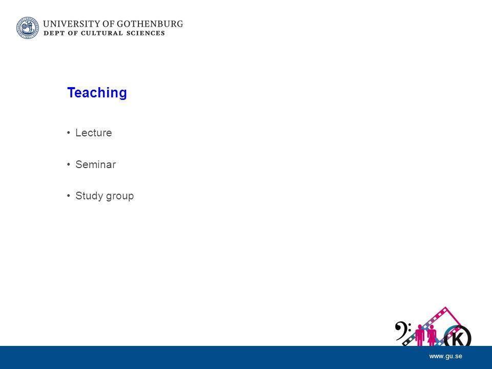 www.gu.se Teaching Lecture Seminar Study group