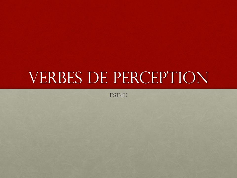 Verbs of perception are verbs which, logically enough, indicate a perception or sensation.