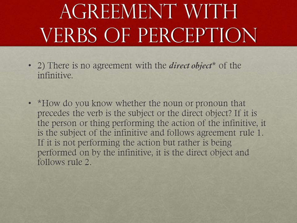 Agreement with verbs of perception 2) There is no agreement with the direct object* of the infinitive.2) There is no agreement with the direct object* of the infinitive.