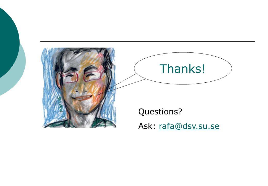 Thanks! Questions Ask: rafa@dsv.su.serafa@dsv.su.se