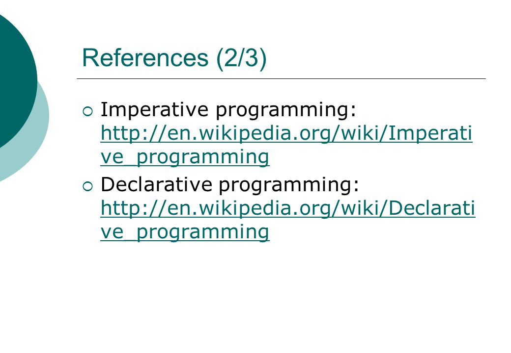 References (2/3)  Imperative programming: http://en.wikipedia.org/wiki/Imperati ve_programming http://en.wikipedia.org/wiki/Imperati ve_programming 