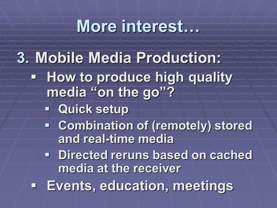 More interest… 3.Mobile Media Production:  How to produce high quality media on the go .
