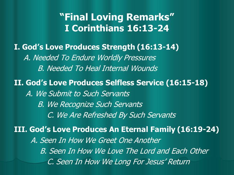 Final Loving Remarks I Corinthians 16:13-24 I. God's Love Produces Strength (16:13-14) A.