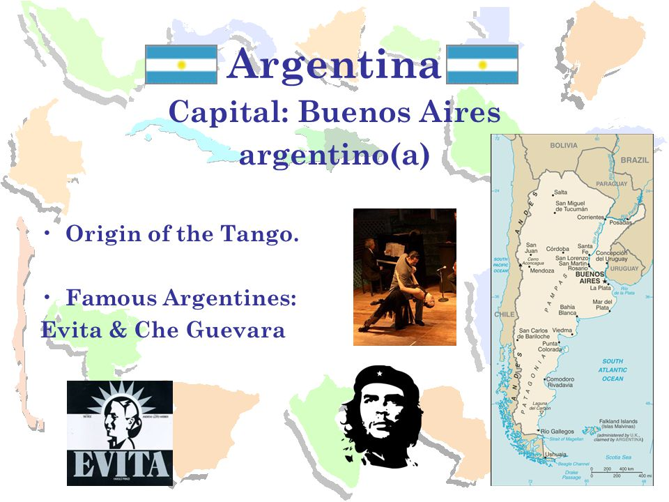 Argentina Capital: Buenos Aires argentino(a) Origin of the Tango.