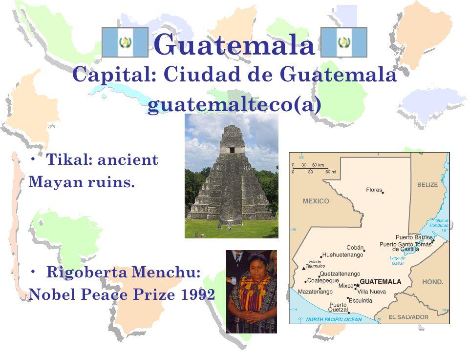 Guatemala Capital: Ciudad de Guatemala guatemalteco(a) Tikal: ancient Mayan ruins.
