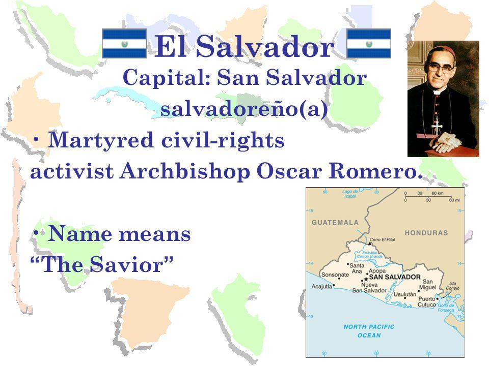 El Salvador Capital: San Salvador salvadoreño(a) Martyred civil-rights activist Archbishop Oscar Romero.