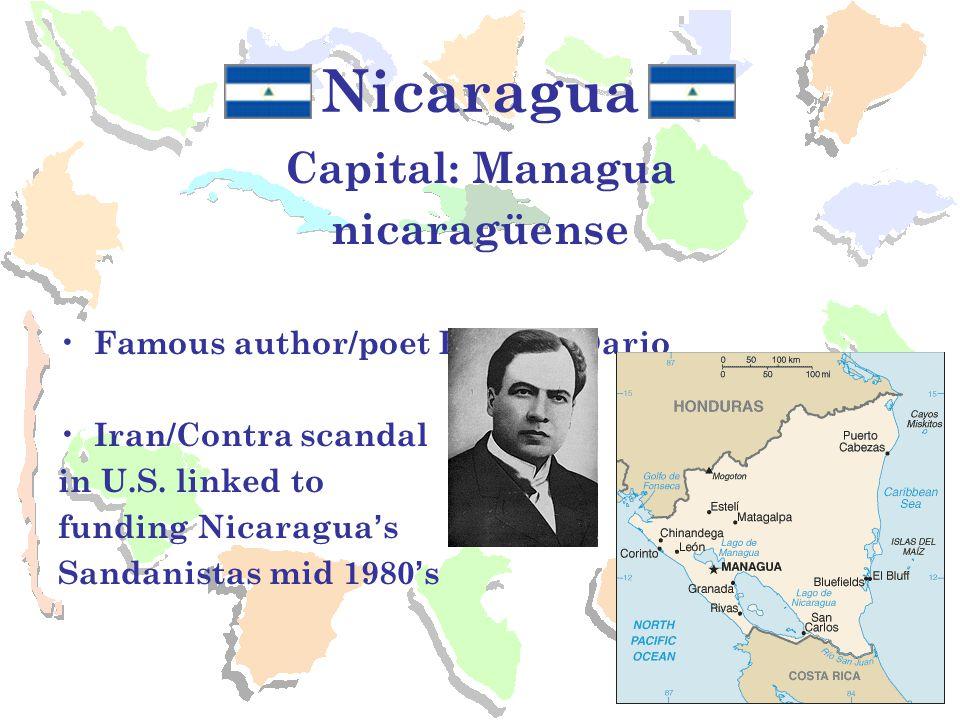 Nicaragua Capital: Managua nicaragüense Famous author/poet Reuben Dario Iran/Contra scandal in U.S.