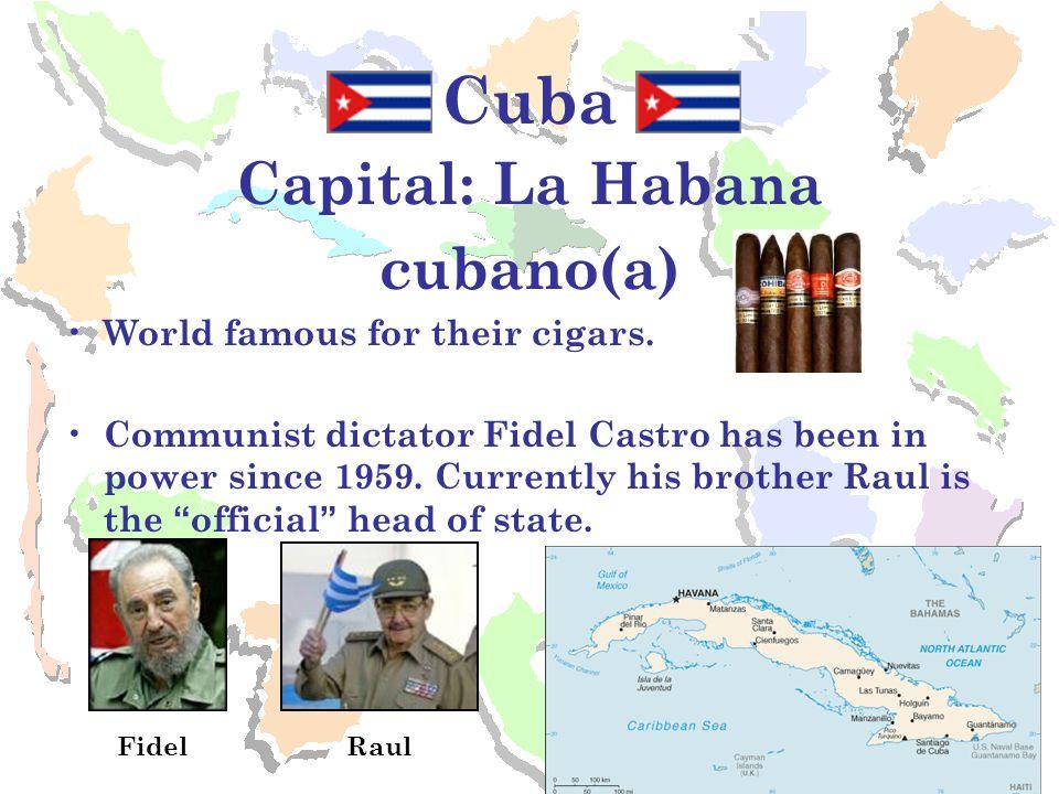 Cuba Capital: La Habana cubano(a) World famous for their cigars.