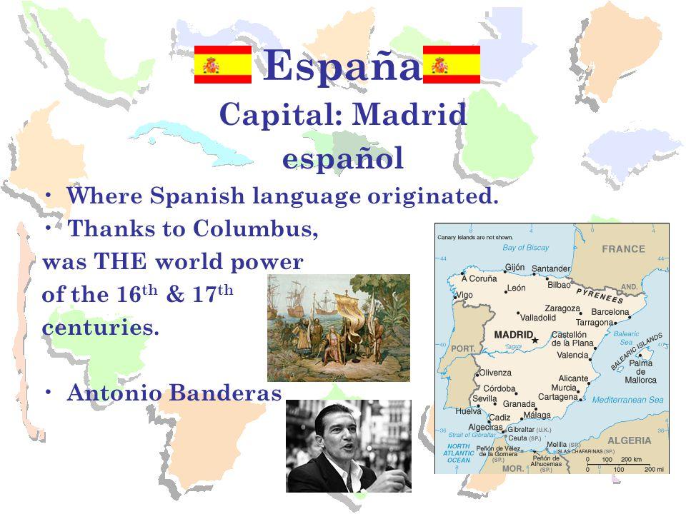España Capital: Madrid español Where Spanish language originated.