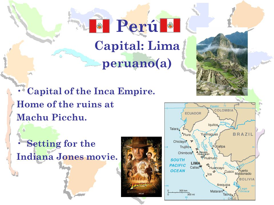 Perú Capital: Lima peruano(a) Capital of the Inca Empire.