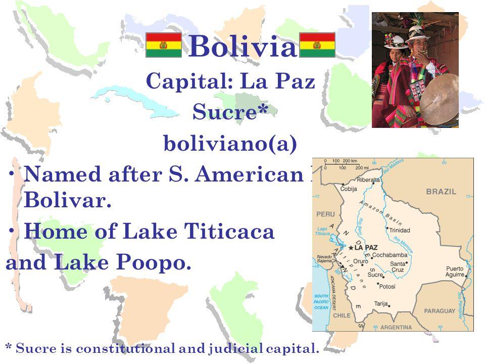Bolivia Capital: La Paz Sucre* boliviano(a) Named after S.