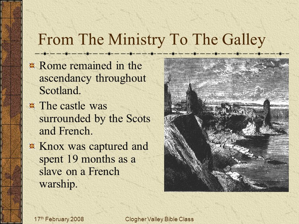 17 th February 2008Clogher Valley Bible Class From The Ministry To The Galley Rome remained in the ascendancy throughout Scotland. The castle was surr