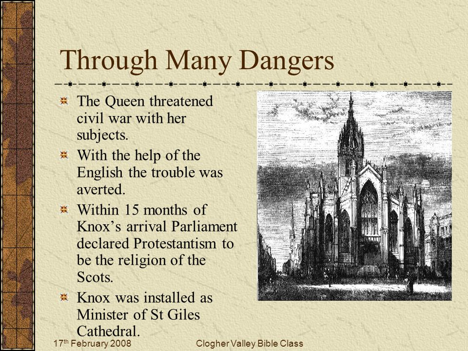 17 th February 2008Clogher Valley Bible Class Through Many Dangers The Queen threatened civil war with her subjects.