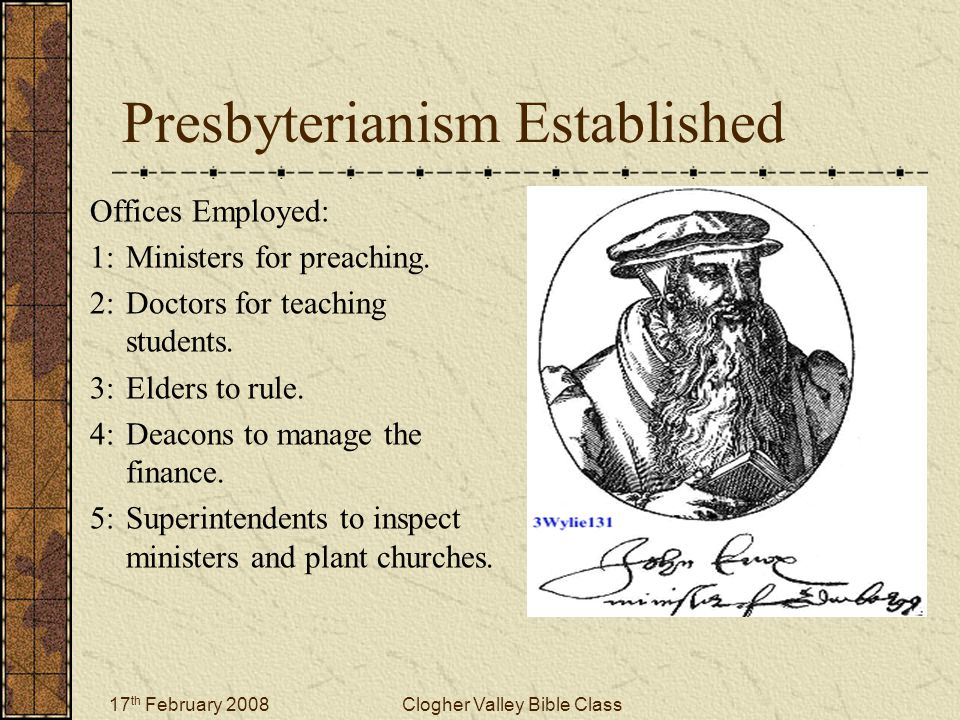 17 th February 2008Clogher Valley Bible Class Presbyterianism Established Offices Employed: 1:Ministers for preaching. 2:Doctors for teaching students