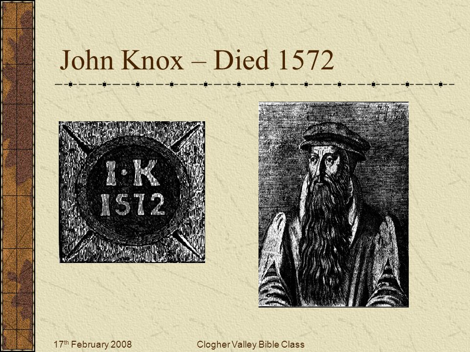 17 th February 2008Clogher Valley Bible Class John Knox – Died 1572