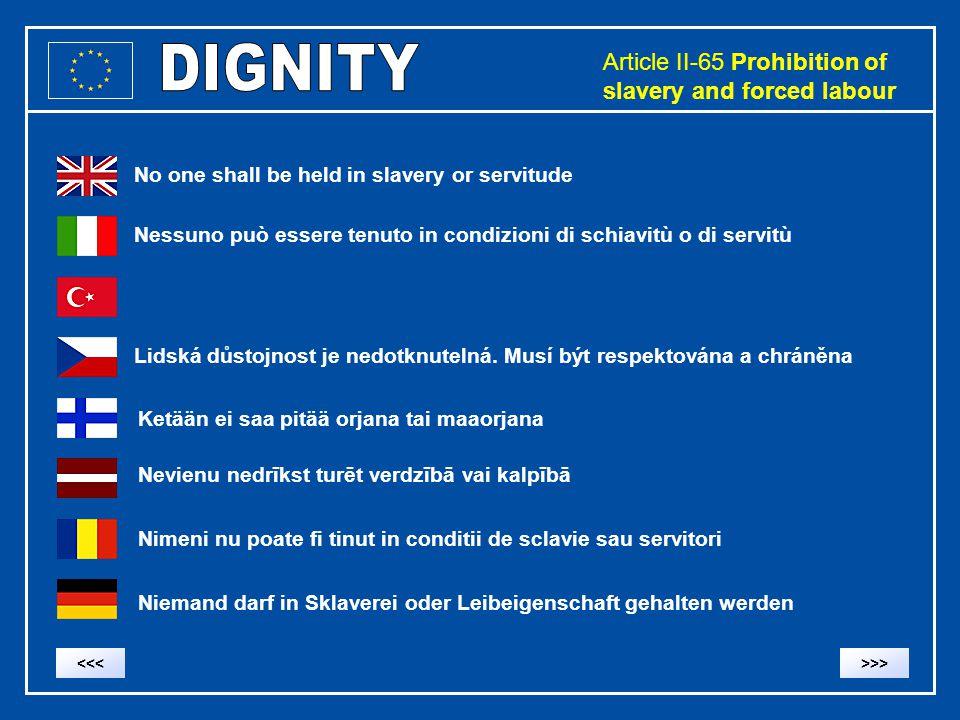 Article II-65 Prohibition of slavery and forced labour No one shall be held in slavery or servitude Nessuno può essere tenuto in condizioni di schiavitù o di servitù Lidská důstojnost je nedotknutelná.